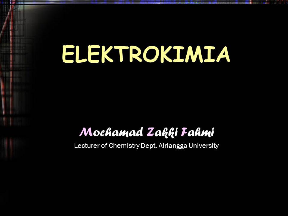 ELEKTROKIMIA Mochamad Zakki Fahmi Lecturer of Chemistry Dept. Airlangga University