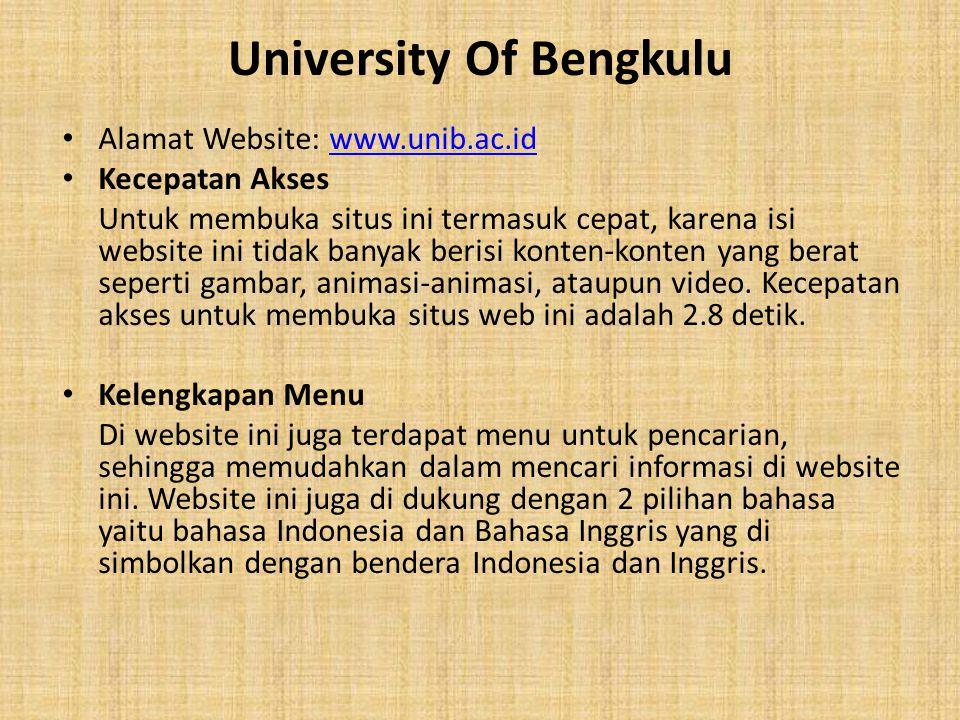 University Of Bengkulu Alamat Website: www.unib.ac.idwww.unib.ac.id Kecepatan Akses Untuk membuka situs ini termasuk cepat, karena isi website ini tidak banyak berisi konten-konten yang berat seperti gambar, animasi-animasi, ataupun video.