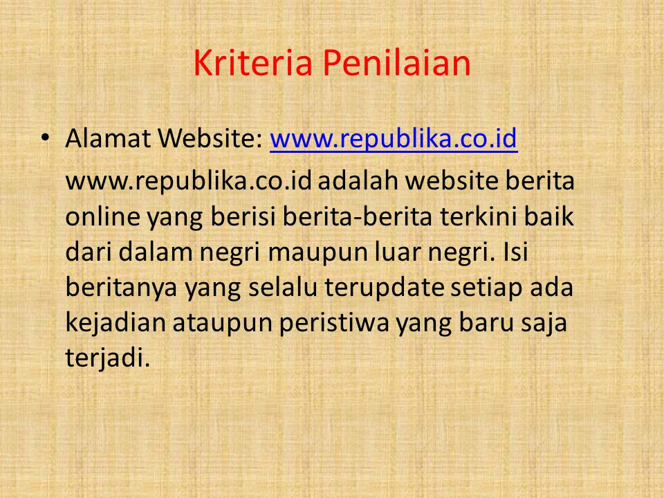 Kriteria Penilaian Alamat Website: www.republika.co.idwww.republika.co.id www.republika.co.id adalah website berita online yang berisi berita-berita terkini baik dari dalam negri maupun luar negri.