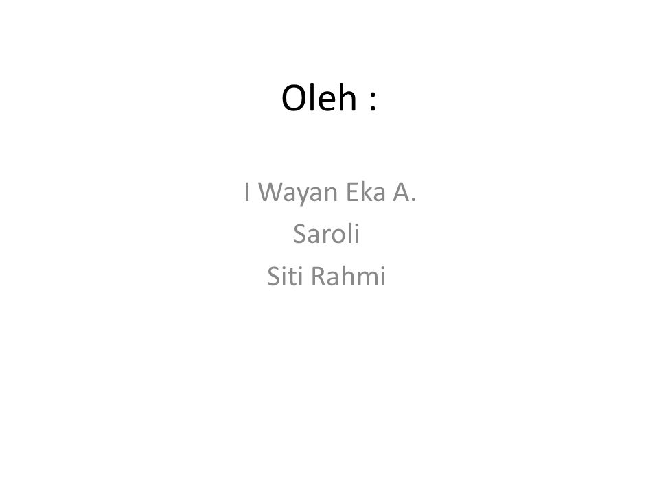 Oleh : I Wayan Eka A. Saroli Siti Rahmi