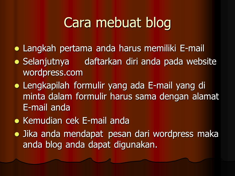 Cara mebuat blog Langkah pertama anda harus memiliki E-mail Langkah pertama anda harus memiliki E-mail Selanjutnyadaftarkan diri anda pada website wor