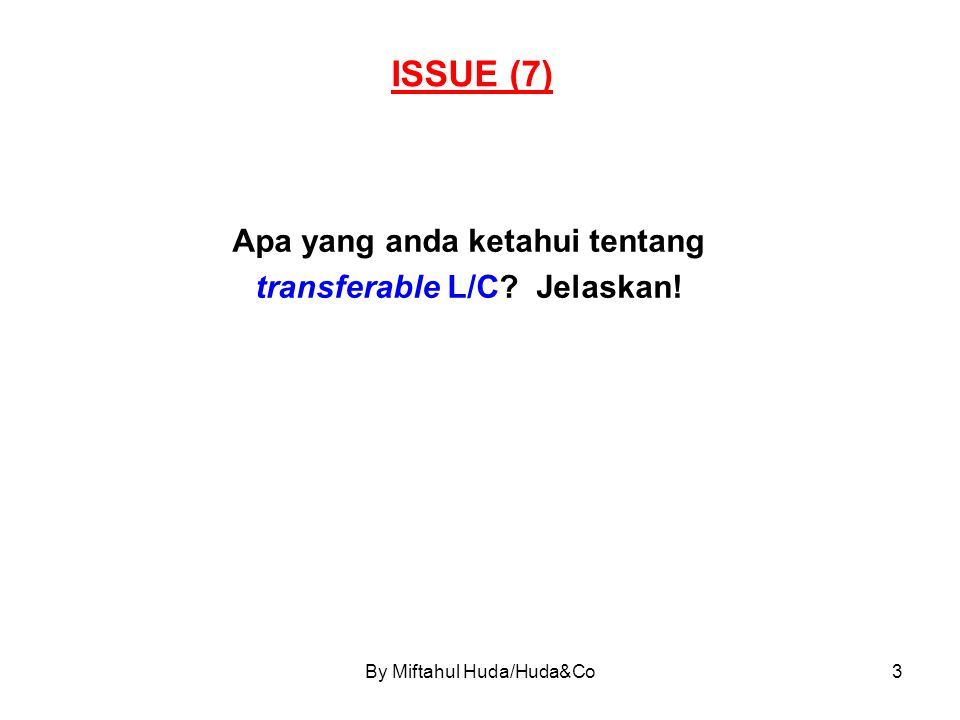 By Miftahul Huda/Huda&Co4 JAWABAN (7) 1.Article 38 UCP 600 (Transferable Credit) ...specifically states it is transferable ...