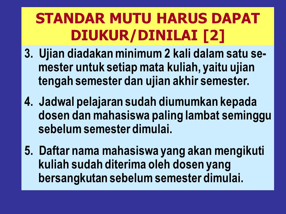 STANDAR MUTU HARUS DAPAT DIUKUR/DINILAI [1]  Setiap pernyataan tentang mutu harus dapat diukur/dinilai: terpenuhi (ya), atau tidak terpenuhi (tidak), misalnya: 1.