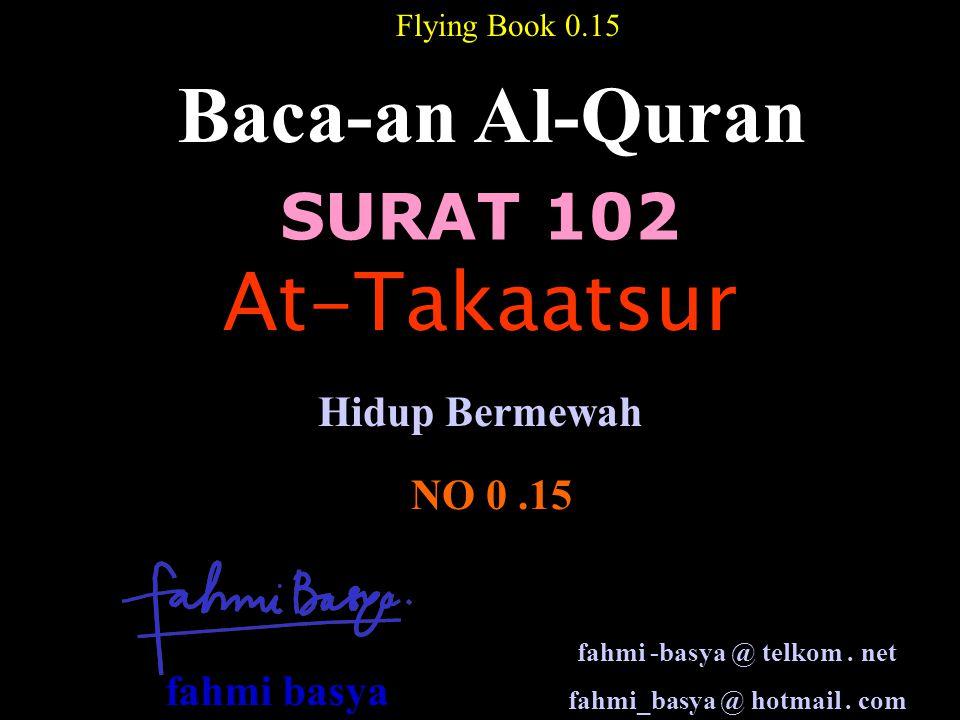 SURAT 102 Baca-an Al-Quran NO 0.15 Hidup Bermewah Flying Book 0.15 At-Takaatsur fahmi -basya @ telkom.