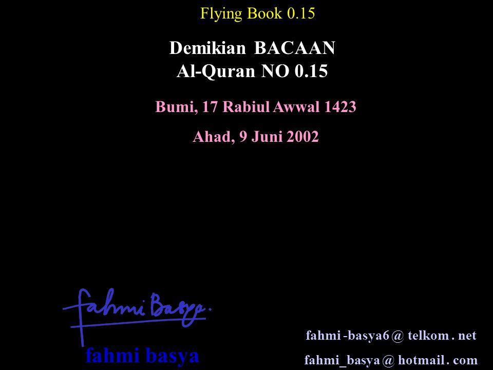 Bumi, 17 Rabiul Awwal 1423 Ahad, 9 Juni 2002 Flying Book 0.15 Demikian BACAAN Al-Quran NO 0.15 fahmi -basya6 @ telkom.