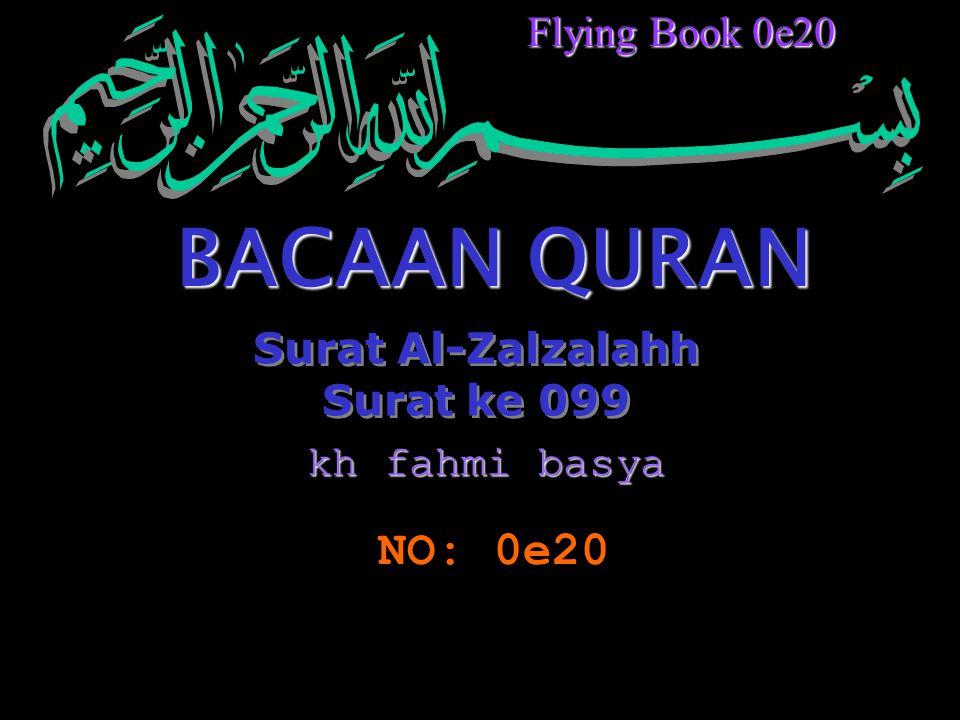 Surat Al-Zalzalahh Surat ke 099 Surat Al-Zalzalahh Surat ke 099 BACAAN QURAN NO: 0e20 Flying Book 0e20 kh fahmi basya