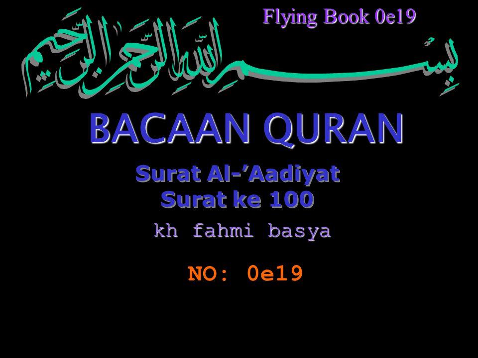 Surat Al-'Aadiyat Surat ke 100 Surat Al-'Aadiyat Surat ke 100 BACAAN QURAN NO: 0e19 Flying Book 0e19 kh fahmi basya
