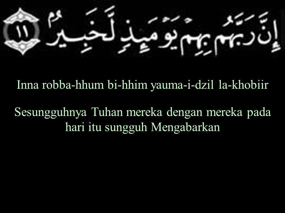 Inna robba-hhum bi-hhim yauma-i-dzil la-khobiir Sesungguhnya Tuhan mereka dengan mereka pada hari itu sungguh Mengabarkan
