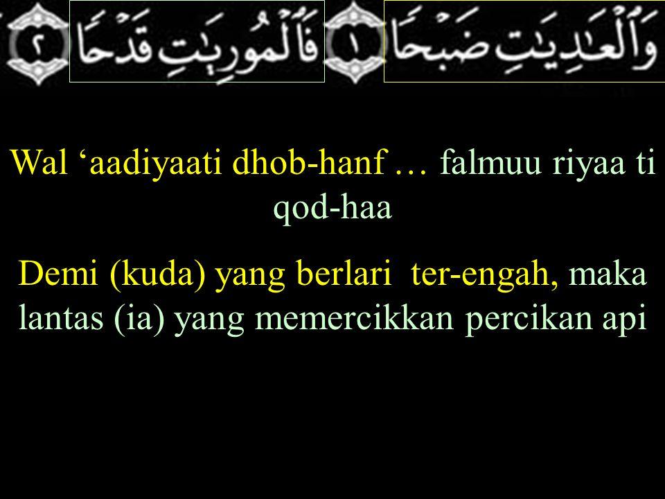 Wal 'aadiyaati dhob-hanf … falmuu riyaa ti qod-haa Demi (kuda) yang berlari ter-engah, maka lantas (ia) yang memercikkan percikan api