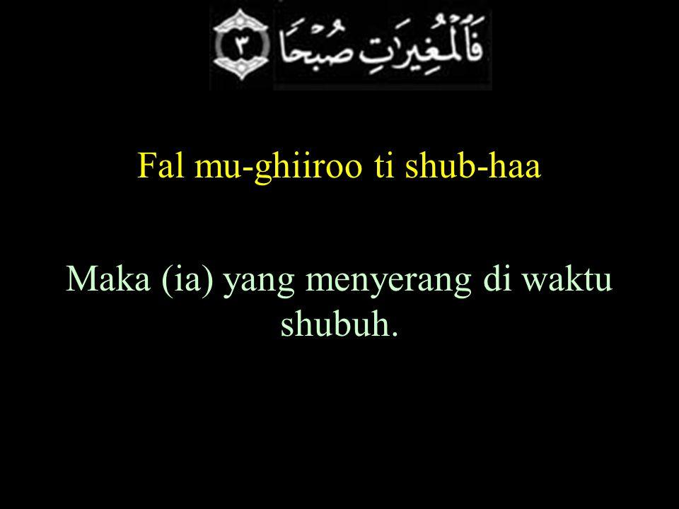 Fal mu-ghiiroo ti shub-haa Maka (ia) yang menyerang di waktu shubuh.