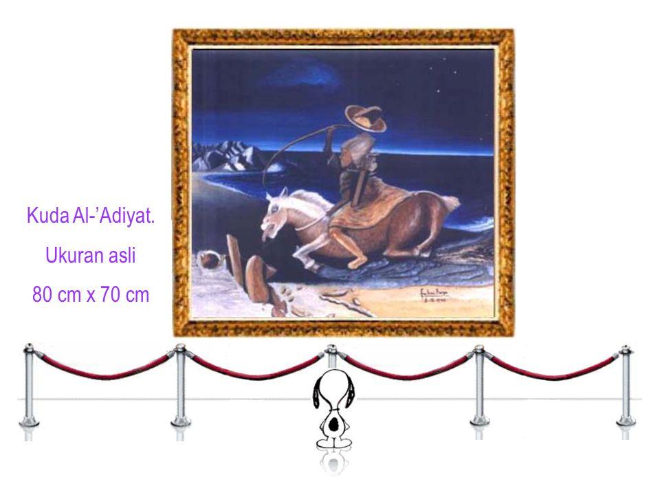 Kuda Al-'Adiyat. Ukuran asli 80 cm x 70 cm