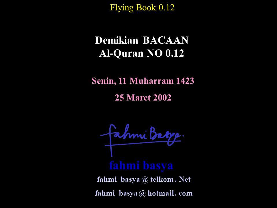 Senin, 11 Muharram 1423 25 Maret 2002 Flying Book 0.12 Demikian BACAAN Al-Quran NO 0.12 fahmi -basya @ telkom. Net fahmi_basya @ hotmail. com fahmi ba