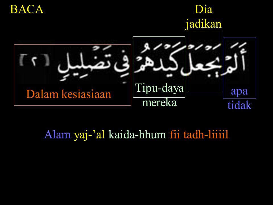 BACA Dalam kesiasiaan Tipu-daya mereka Dia jadikan apa tidak Alam yaj-'al kaida-hhum fii tadh-liiiil
