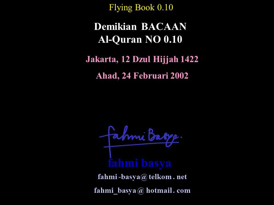 Jakarta, 12 Dzul Hijjah 1422 Ahad, 24 Februari 2002 Flying Book 0.10 Demikian BACAAN Al-Quran NO 0.10 fahmi -basya@ telkom.