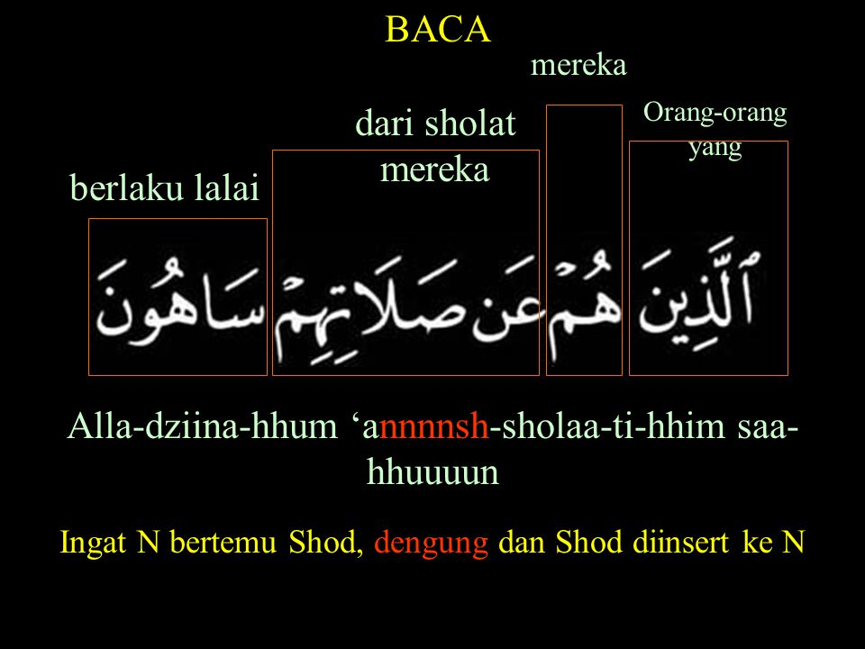 Alla-dziina-hhum 'annnnsh-sholaa-ti-hhim saa- hhuuuun BACA mereka Orang-orang yang Ingat N bertemu Shod, dengung dan Shod diinsert ke N berlaku lalai dari sholat mereka