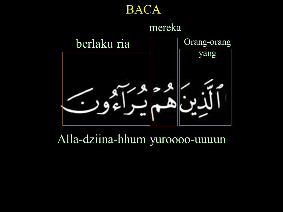 Alla-dziina-hhum yuroooo-uuuun BACA mereka Orang-orang yang berlaku ria