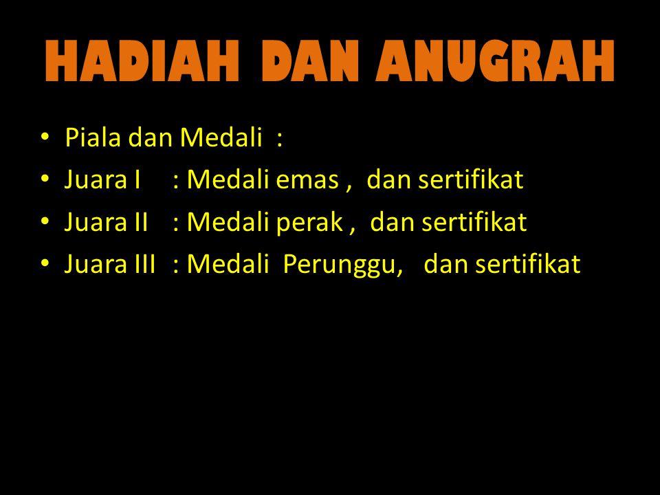 HADIAH DAN ANUGRAH Piala dan Medali : Juara I: Medali emas, dan sertifikat Juara II: Medali perak, dan sertifikat Juara III: Medali Perunggu, dan sertifikat