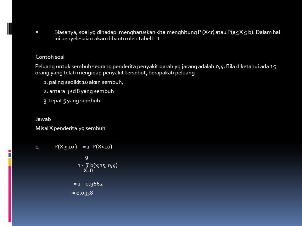  Biasanya, soal yg dihadapi mengharuskan kita menghitung P (X<r) atau P(a< X < b).