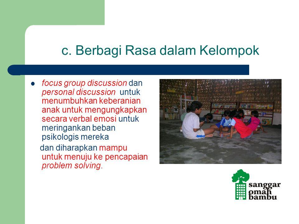 c. Berbagi Rasa dalam Kelompok focus group discussion dan personal discussion untuk menumbuhkan keberanian anak untuk mengungkapkan secara verbal emos