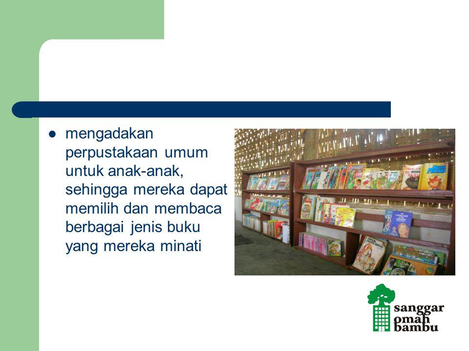 mengadakan perpustakaan umum untuk anak-anak, sehingga mereka dapat memilih dan membaca berbagai jenis buku yang mereka minati