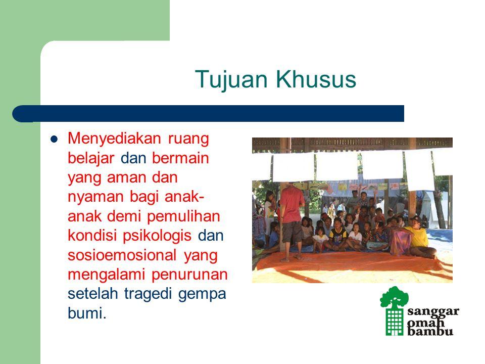 Tujuan Khusus Menyediakan ruang belajar dan bermain yang aman dan nyaman bagi anak- anak demi pemulihan kondisi psikologis dan sosioemosional yang men