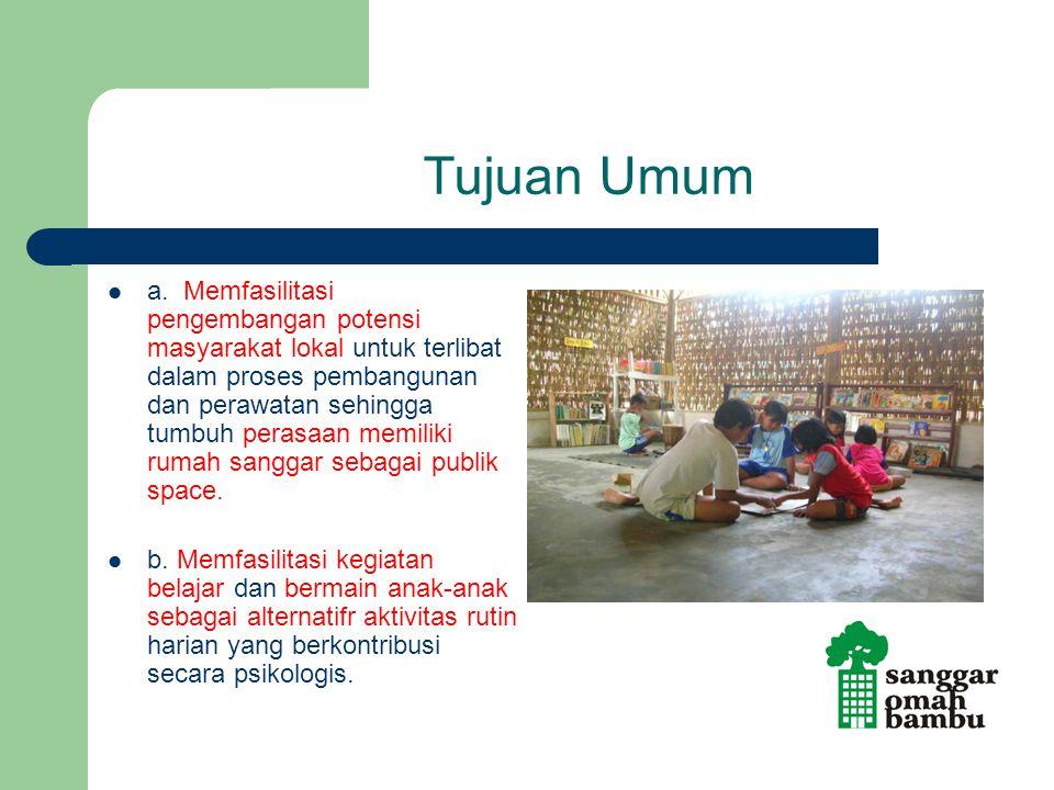 Tujuan Umum a. Memfasilitasi pengembangan potensi masyarakat lokal untuk terlibat dalam proses pembangunan dan perawatan sehingga tumbuh perasaan memi