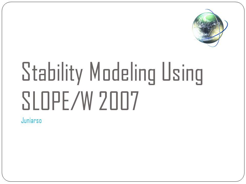 Stability Modeling Using SLOPE/W 2007 Juniarso