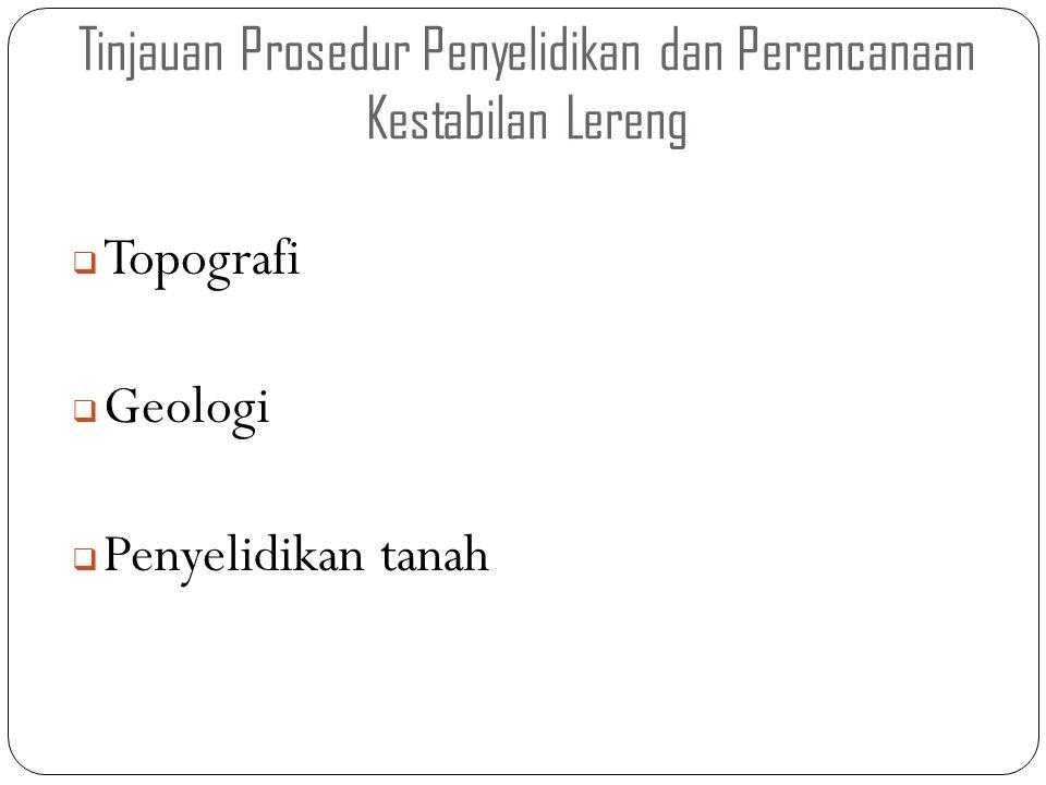 Tinjauan Prosedur Penyelidikan dan Perencanaan Kestabilan Lereng  Topografi  Geologi  Penyelidikan tanah