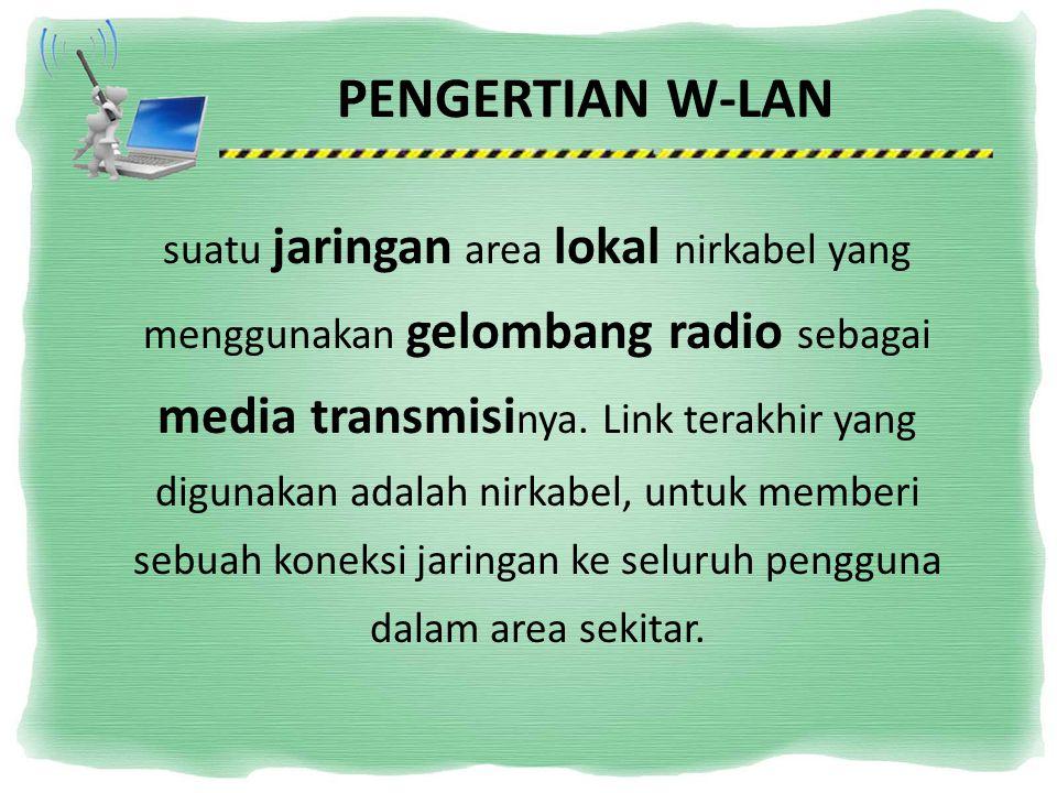 PENGERTIAN W-LAN suatu jaringan area lokal nirkabel yang menggunakan gelombang radio sebagai media transmisi nya. Link terakhir yang digunakan adalah