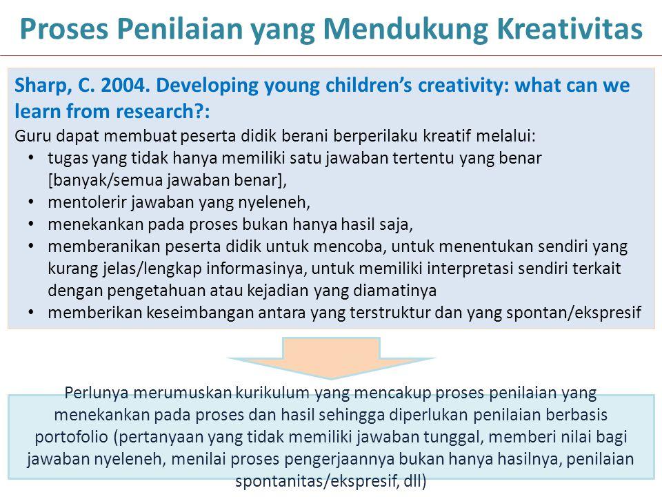 38 Proses Penilaian yang Mendukung Kreativitas Sharp, C. 2004. Developing young children's creativity: what can we learn from research?: Guru dapat me