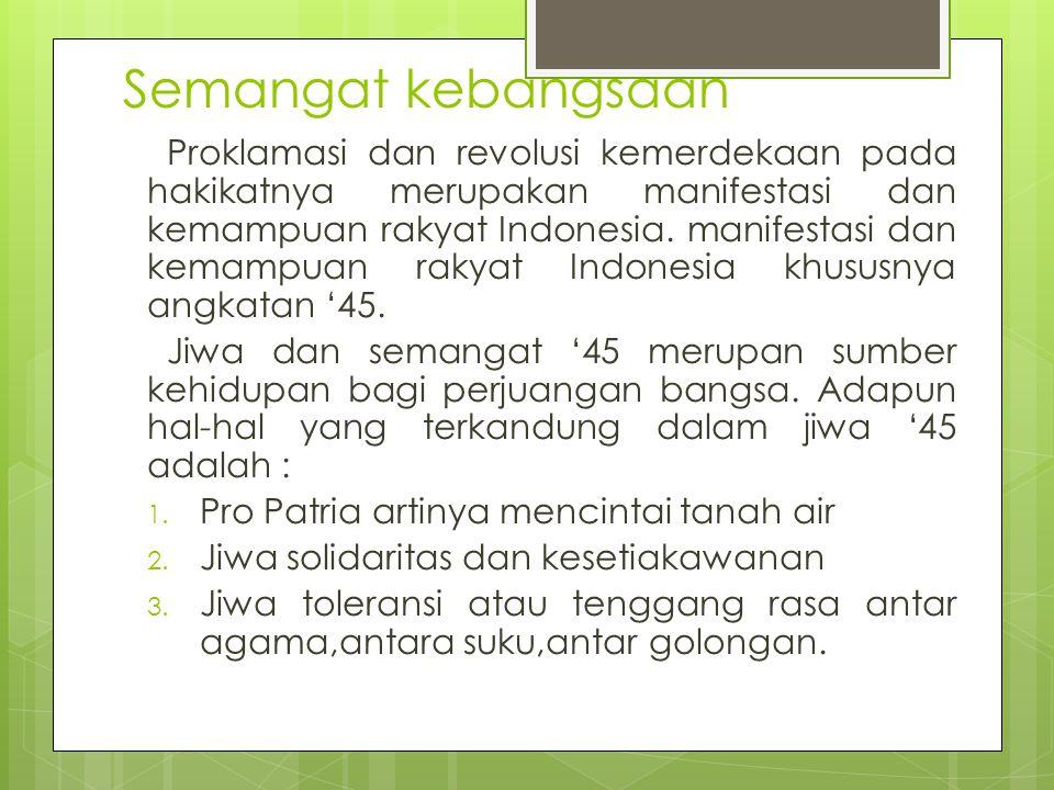 Semangat kebangsaan Proklamasi dan revolusi kemerdekaan pada hakikatnya merupakan manifestasi dan kemampuan rakyat Indonesia. manifestasi dan kemampua