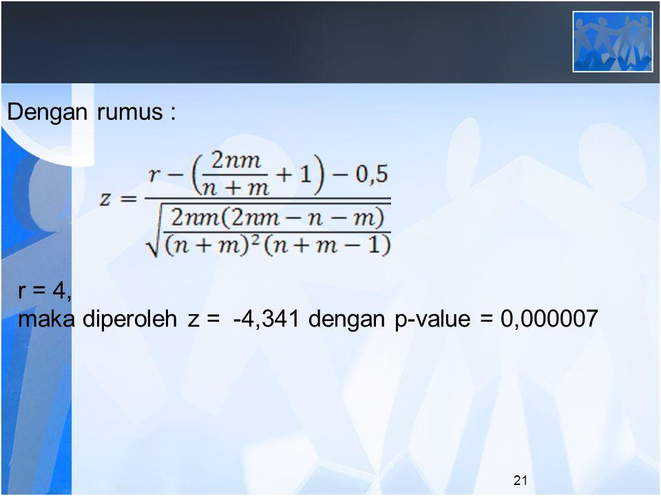 Dengan rumus : r = 4, maka diperoleh z = -4,341 dengan p-value = 0,000007 21