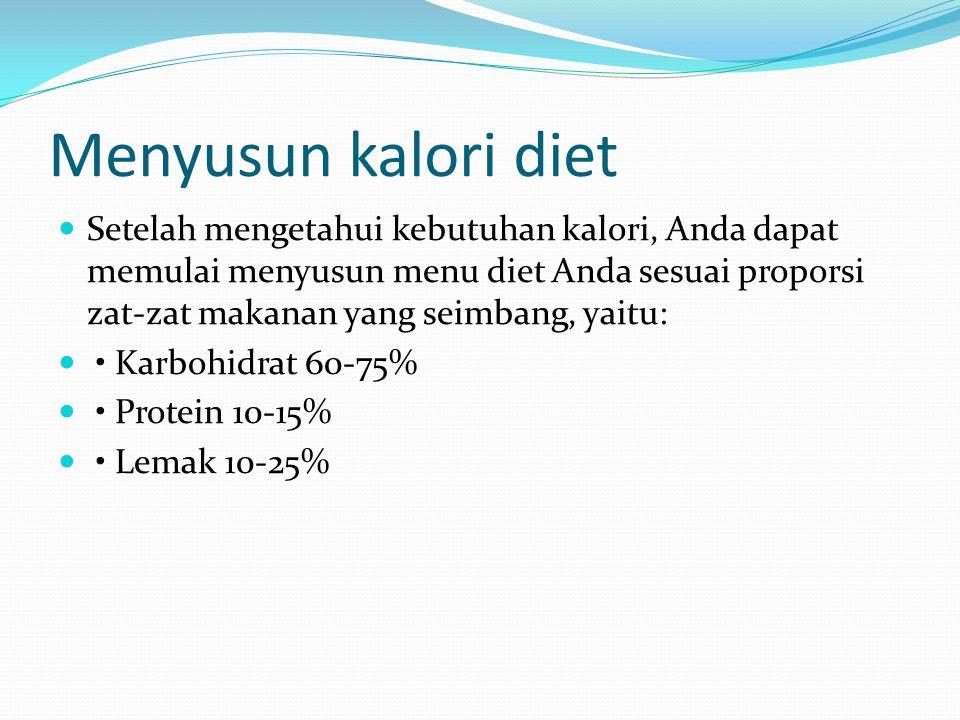 Menyusun kalori diet Setelah mengetahui kebutuhan kalori, Anda dapat memulai menyusun menu diet Anda sesuai proporsi zat-zat makanan yang seimbang, ya