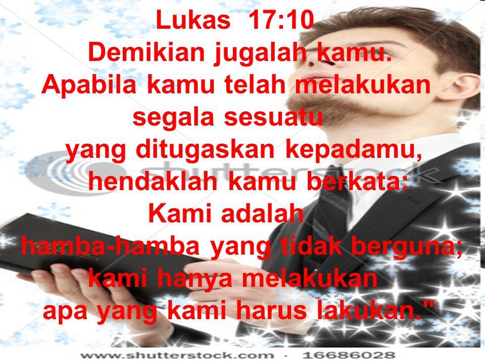 Lukas 17:10 Demikian jugalah kamu.