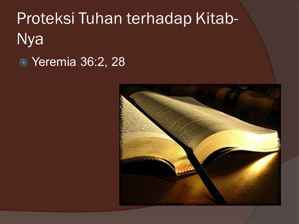 Proteksi Tuhan terhadap Kitab- Nya  Yeremia 36:2, 28
