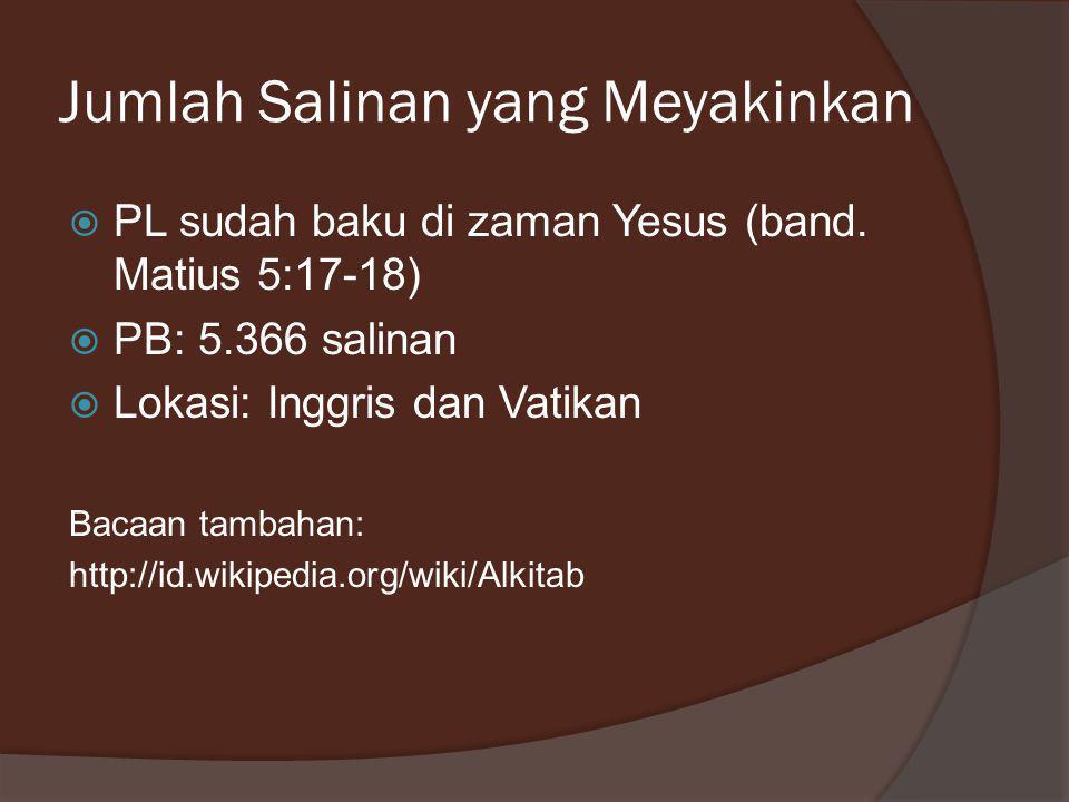 Jumlah Salinan yang Meyakinkan  PL sudah baku di zaman Yesus (band. Matius 5:17-18)  PB: 5.366 salinan  Lokasi: Inggris dan Vatikan Bacaan tambahan