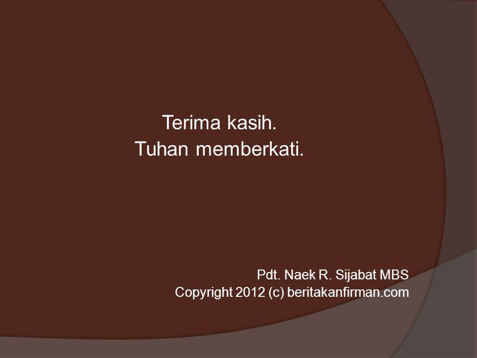Terima kasih. Tuhan memberkati. Pdt. Naek R. Sijabat MBS Copyright 2012 (c) beritakanfirman.com
