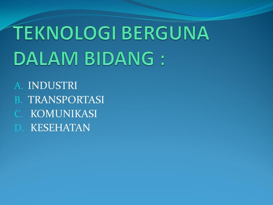 A. INDUSTRI B. TRANSPORTASI C. KOMUNIKASI D. KESEHATAN