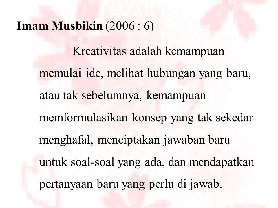 DEVINISI KREATIVITAS MENURUT PARA AHLI : Utami Munandar (1995 : 25) Kreativitas adalah suatu kemampuan umum untuk menciptakan suatu yang baru, sebagai