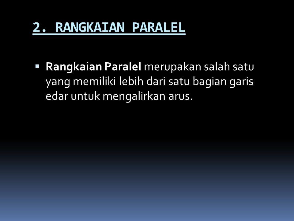 2. RANGKAIAN PARALEL  Rangkaian Paralel merupakan salah satu yang memiliki lebih dari satu bagian garis edar untuk mengalirkan arus.