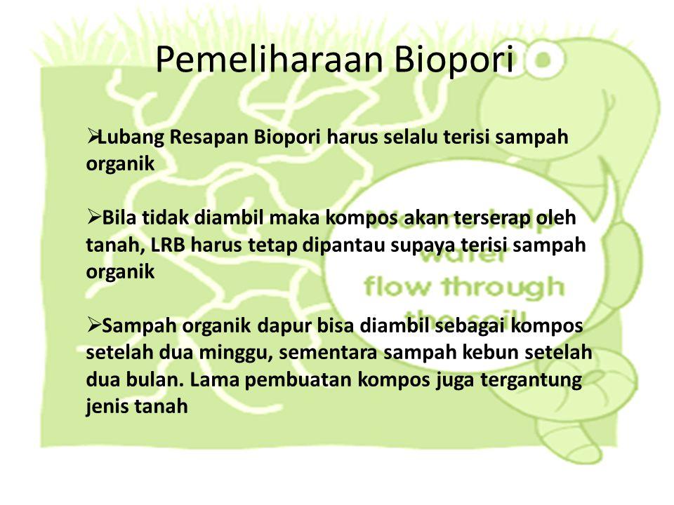 Pemeliharaan Biopori  Lubang Resapan Biopori harus selalu terisi sampah organik  Bila tidak diambil maka kompos akan terserap oleh tanah, LRB harus
