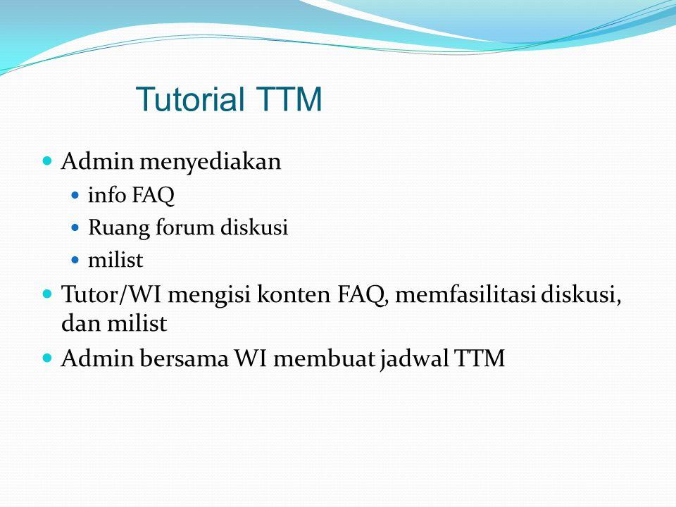 Admin menyediakan info FAQ Ruang forum diskusi milist Tutor/WI mengisi konten FAQ, memfasilitasi diskusi, dan milist Admin bersama WI membuat jadwal TTM