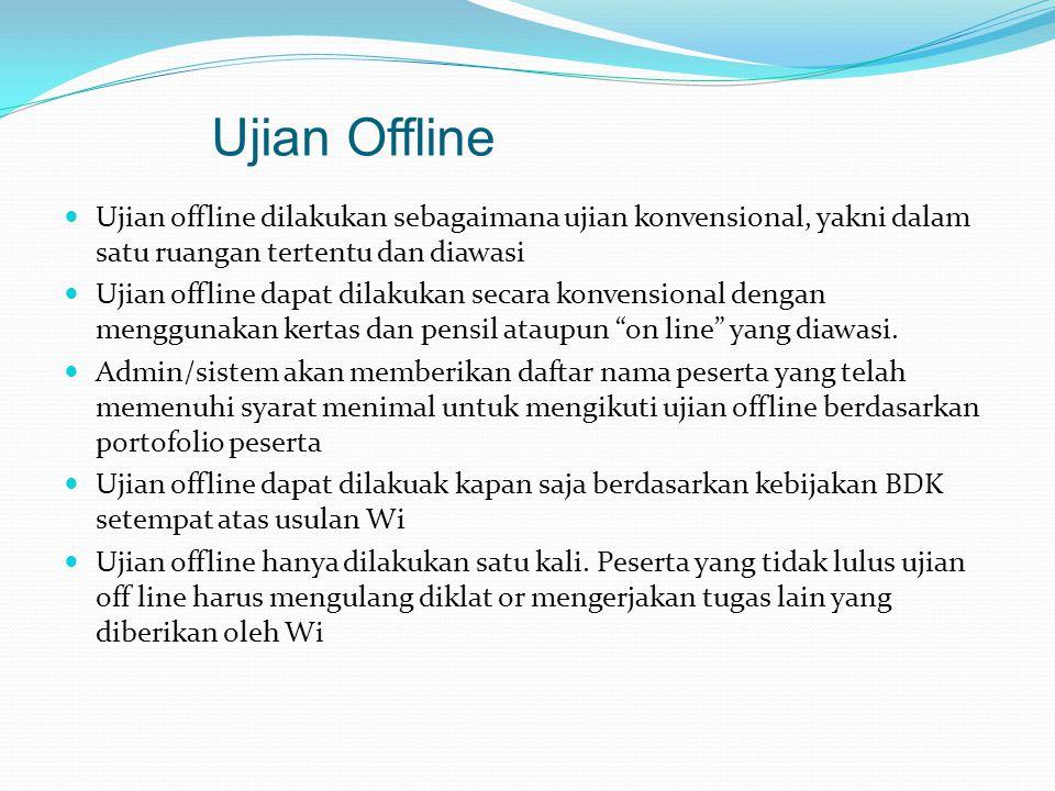 Ujian Offline Ujian offline dilakukan sebagaimana ujian konvensional, yakni dalam satu ruangan tertentu dan diawasi Ujian offline dapat dilakukan secara konvensional dengan menggunakan kertas dan pensil ataupun on line yang diawasi.