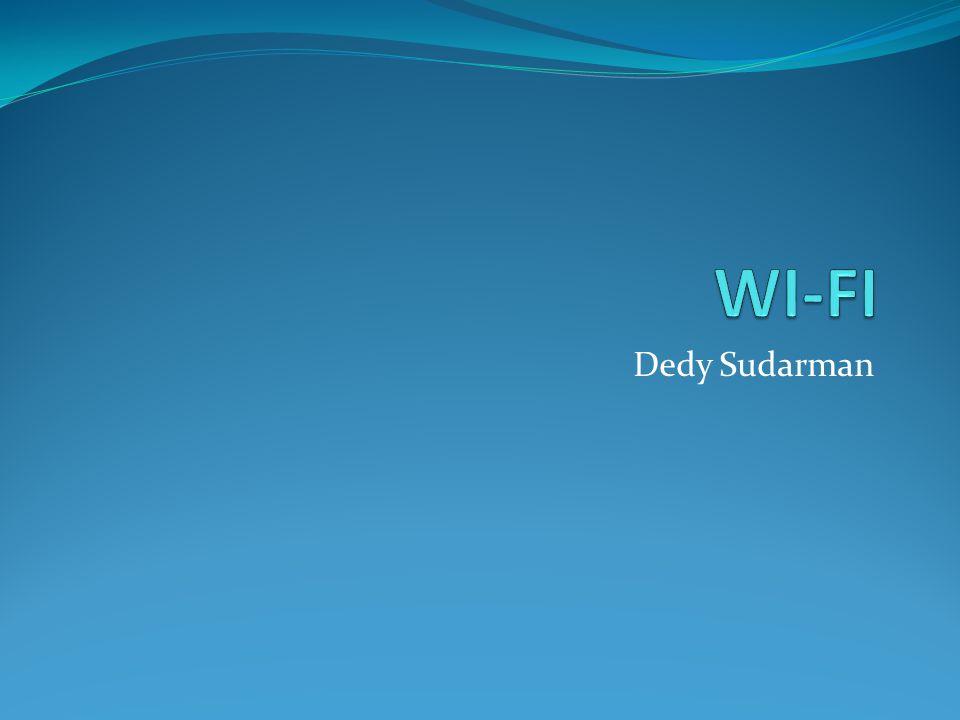 Deskripsi Umum WIFI Terhubung dengan jaringan kabel Pengganti jaringan kabel dengan gelombang melalui udara menggunakan teknologi radio (RF) Wifi menggunakan standarisasi 802.11 dengan pembagian golongan menjadi 802.11 a, 802.11b, 802.11g, 802.11 n