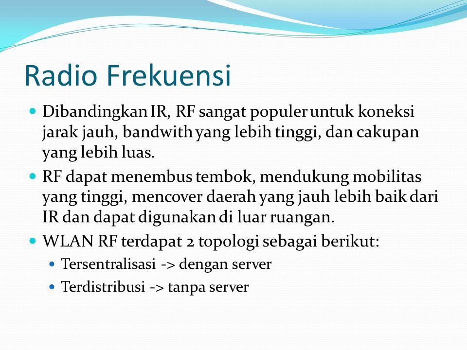 Radio Frekuensi Dibandingkan IR, RF sangat populer untuk koneksi jarak jauh, bandwith yang lebih tinggi, dan cakupan yang lebih luas. RF dapat menembu