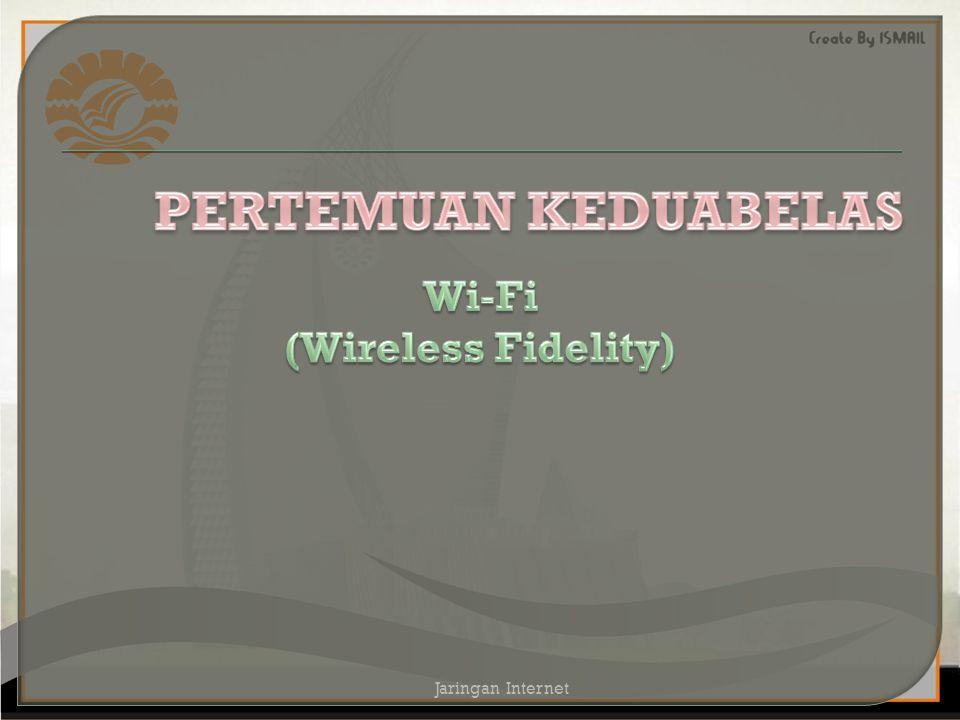  Wi-Fi,(Wireless Fidelity) atau Nirkabel, adalah istilah bagi suatu produk atau layanan yang menggunakan 802.11 wireless networking protocol, yaitu alat yang bisa digunakan untuk jaringan komunikasi setempat (Local Area Network) Jaringan Internet
