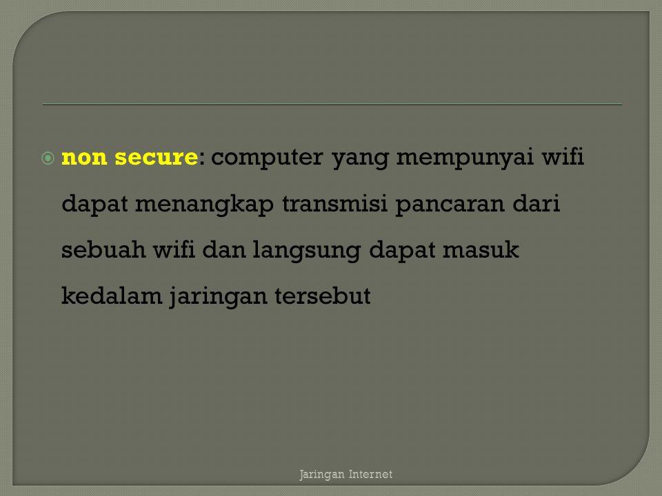  non secure: computer yang mempunyai wifi dapat menangkap transmisi pancaran dari sebuah wifi dan langsung dapat masuk kedalam jaringan tersebut Jari
