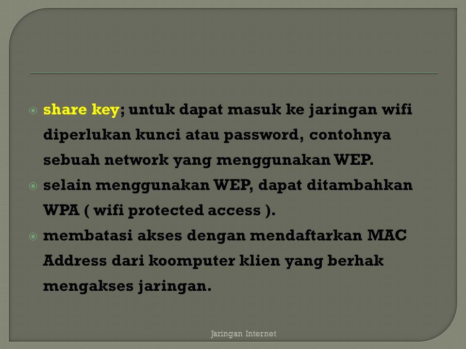  share key; untuk dapat masuk ke jaringan wifi diperlukan kunci atau password, contohnya sebuah network yang menggunakan WEP.  selain menggunakan WE