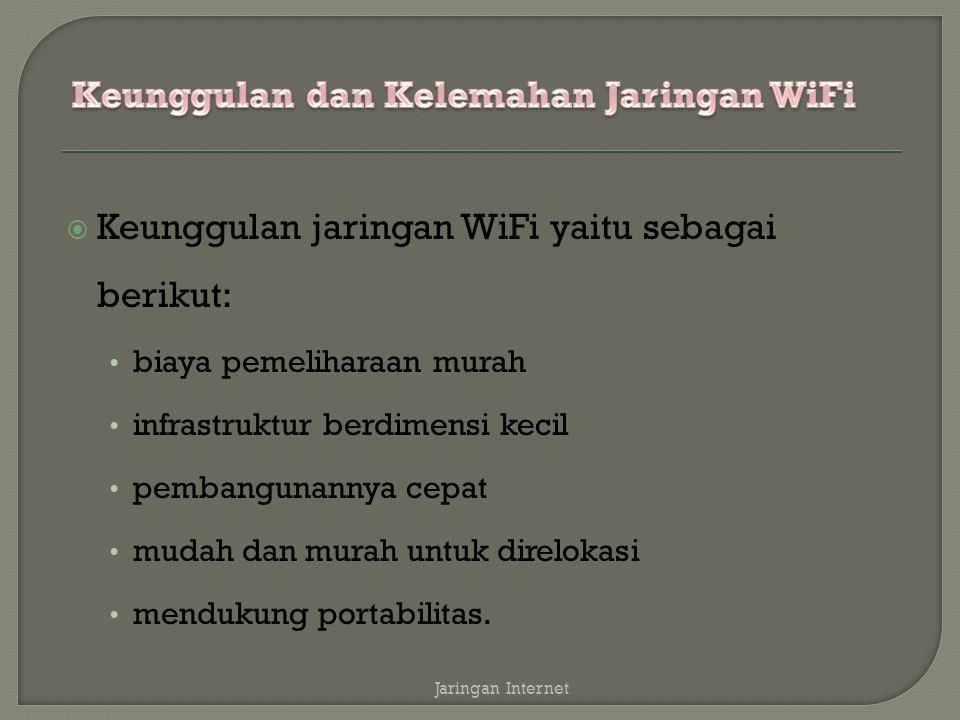  Keunggulan jaringan WiFi yaitu sebagai berikut: biaya pemeliharaan murah infrastruktur berdimensi kecil pembangunannya cepat mudah dan murah untuk d