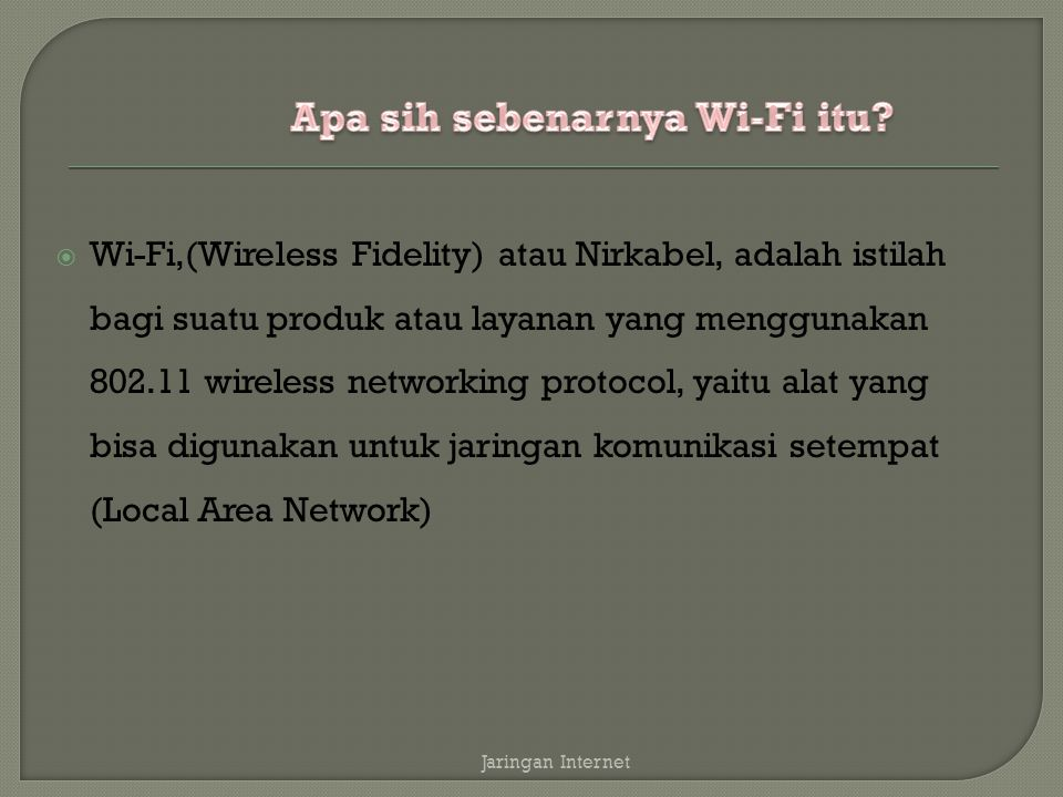  Wi-Fi,(Wireless Fidelity) atau Nirkabel, adalah istilah bagi suatu produk atau layanan yang menggunakan 802.11 wireless networking protocol, yaitu a